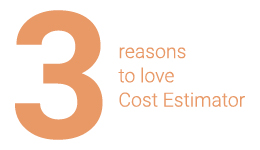 3 reasons to love Cost Estimator